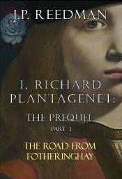 bargain ebooks I, Richard Plantagenet: The Road to Fotheringhay Historical Fiction by J. P. Reedman