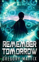 bargain ebooks Remember Tomorrow Time Travel Science Fiction by Gregory Mattix