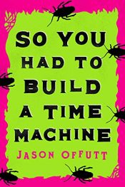 amazon bargain ebooks So You Had To Build A Time Machine Time Travel Adventure by Jason Offutt