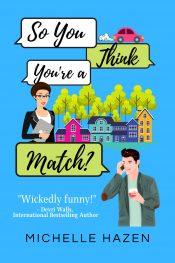 amazon bargain ebooks So You Think You're a Match? Comedy Romance by Michelle Hazen