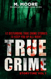 bargain ebooks True Crime Storytime Volume 1: 12 Disturbing True Crime Stories to Keep You Up All Night Horror by M. Moore