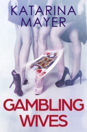 bargain ebooks Gambling Wives Women's Fiction Thriller by Katarina Mayer