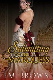 bargain ebooks Submitting to the Marquess Erotic Romance by Em Brown