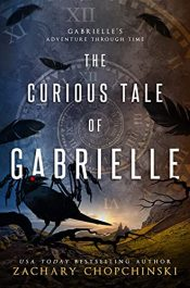 The Curious Tale of Gabrielle YA Fantasy Adventure by Zachary Chopchinski