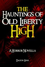 bargain ebooks The Hauntings of Old Liberty High Young Adult/Teen Ghost Story Horror by Dalton Lewis
