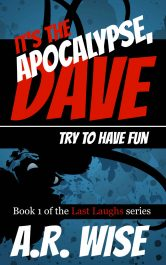 bargain ebooks It's the Apocalypse, Dave: Try to Have Fun Horror by A.R. Wise