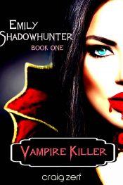 bargain ebooks Emily Shadowhunter Book 1: Vampire Killer Dark Fantasy/Horror by Craig Zerf