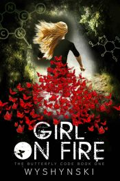 Girl On Fire (The Butterfly Code Book 1) Young Adult/Teen SciFi by Sue Wyshynski