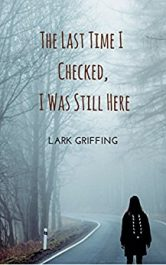 Lark Griffing The Last Time I Checked, I was Still Here