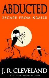 Abducted: Escape From Kraile Young Adult/Teen SciFi by J. R. Cleveland