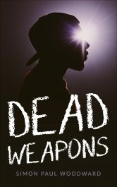 Dead Weapons Young Adult Urban Fantasy by Simon Paul Woodward
