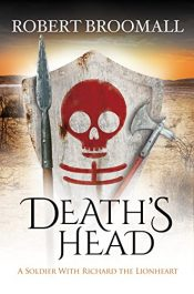 Death's Head: A Soldier With Richard the Lionheart Historical Fiction by Robert Broomall