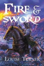 Fire & Sword Historical Fiction by Louise Turner