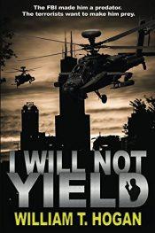 bargain ebooks I Will Not Yield Thriller by William T. Hogan