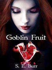 bargain ebooks Goblin Fruit Young Adult/Teen Fantasy by S.E. Burr
