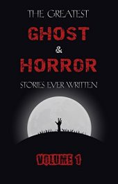 bargain ebooks The Greatest Ghost & Horror Stories Ever Written: Volume 1 Supernatural Horror by Multiple Authors