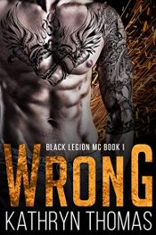 bargain ebooks Wrong (Black Legion MC Book 1) Erotic Romance by Kathryn Thomas