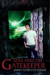 bargain ebooks Max and the Gatekeeper Young Adult/Teen Fantasy by James Todd Cochrane