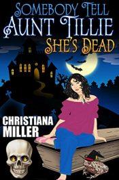 amazon bargain ebooks Sombody Tell Aunt Tillie Sh'es Dead Occult Horror Mystery byChristiana Miller