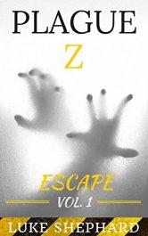bargain ebooks Plague Z: Escape - Vol. 1 Science Fiction by Luke Shephard